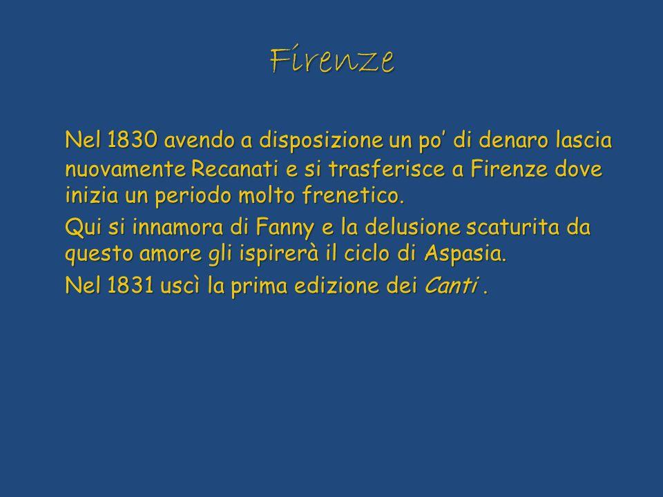 Firenze Nel 1830 avendo a disposizione un po di denaro lascia nuovamente Recanati e si trasferisce a Firenze dove inizia un periodo molto frenetico. Q