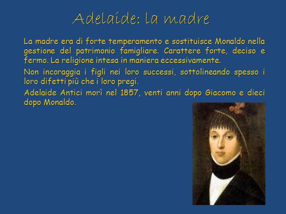 Adelaide: la madre La madre era di forte temperamento e sostituisce Monaldo nella gestione del patrimonio famigliare. Carattere forte, deciso e fermo.