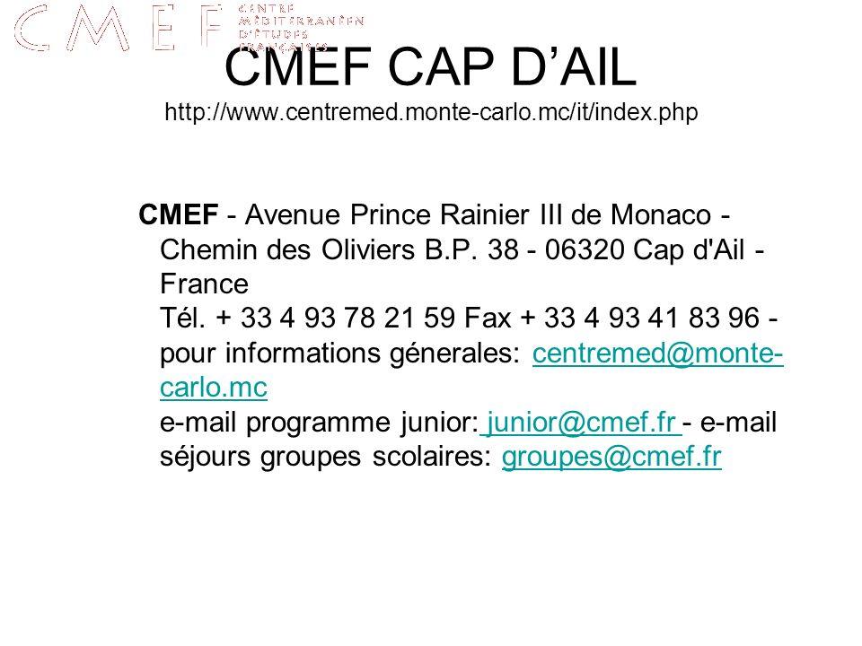 CMEF CAP DAIL http://www.centremed.monte-carlo.mc/it/index.php CMEF - Avenue Prince Rainier III de Monaco - Chemin des Oliviers B.P. 38 - 06320 Cap d'