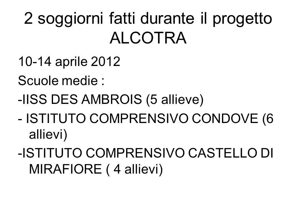 2 soggiorni fatti durante il progetto ALCOTRA 10-14 aprile 2012 Scuole medie : -IISS DES AMBROIS (5 allieve) - ISTITUTO COMPRENSIVO CONDOVE (6 allievi