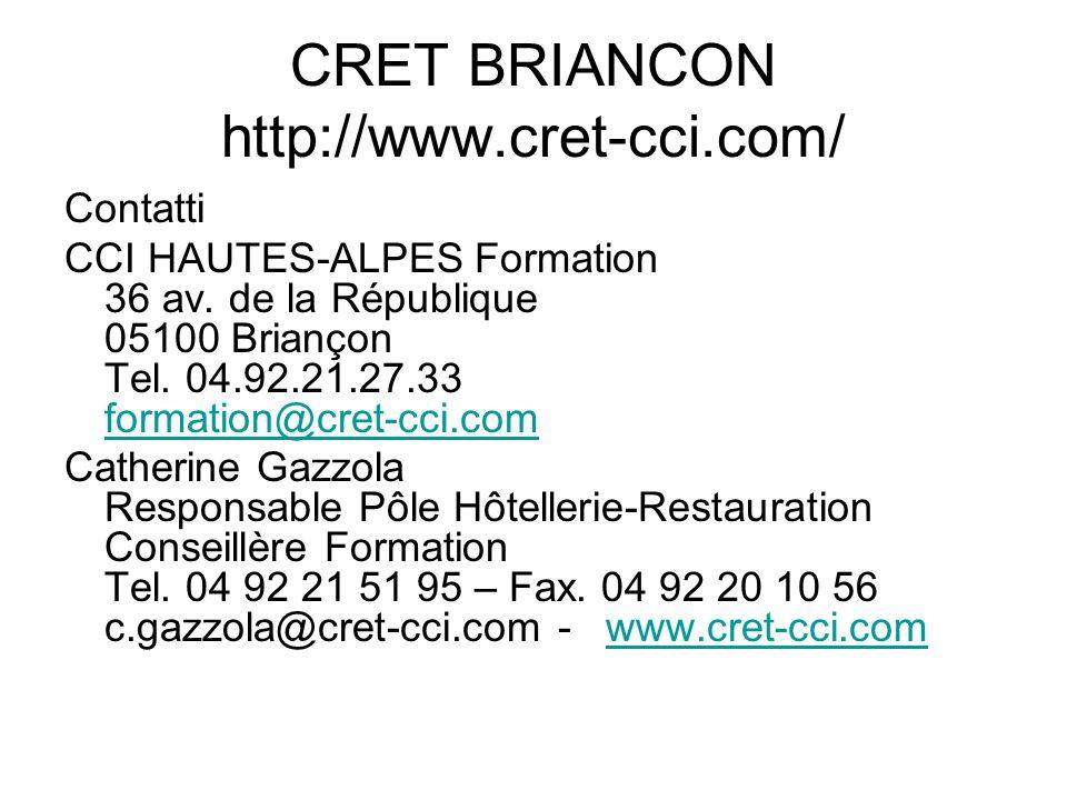 CRET BRIANCON http://www.cret-cci.com/ Contatti CCI HAUTES-ALPES Formation 36 av. de la République 05100 Briançon Tel. 04.92.21.27.33 formation@cret-c