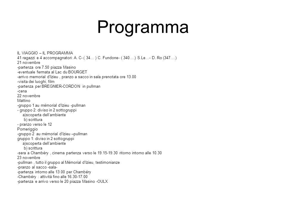 Programma IL VIAGGIO – IL PROGRAMMA 41 ragazzi e 4 accompagnatori: A. C- ( 34… ) C. Fundone- ( 340….) S.Le…- D. Ro (347….) 21 novembre -partenza ore 7
