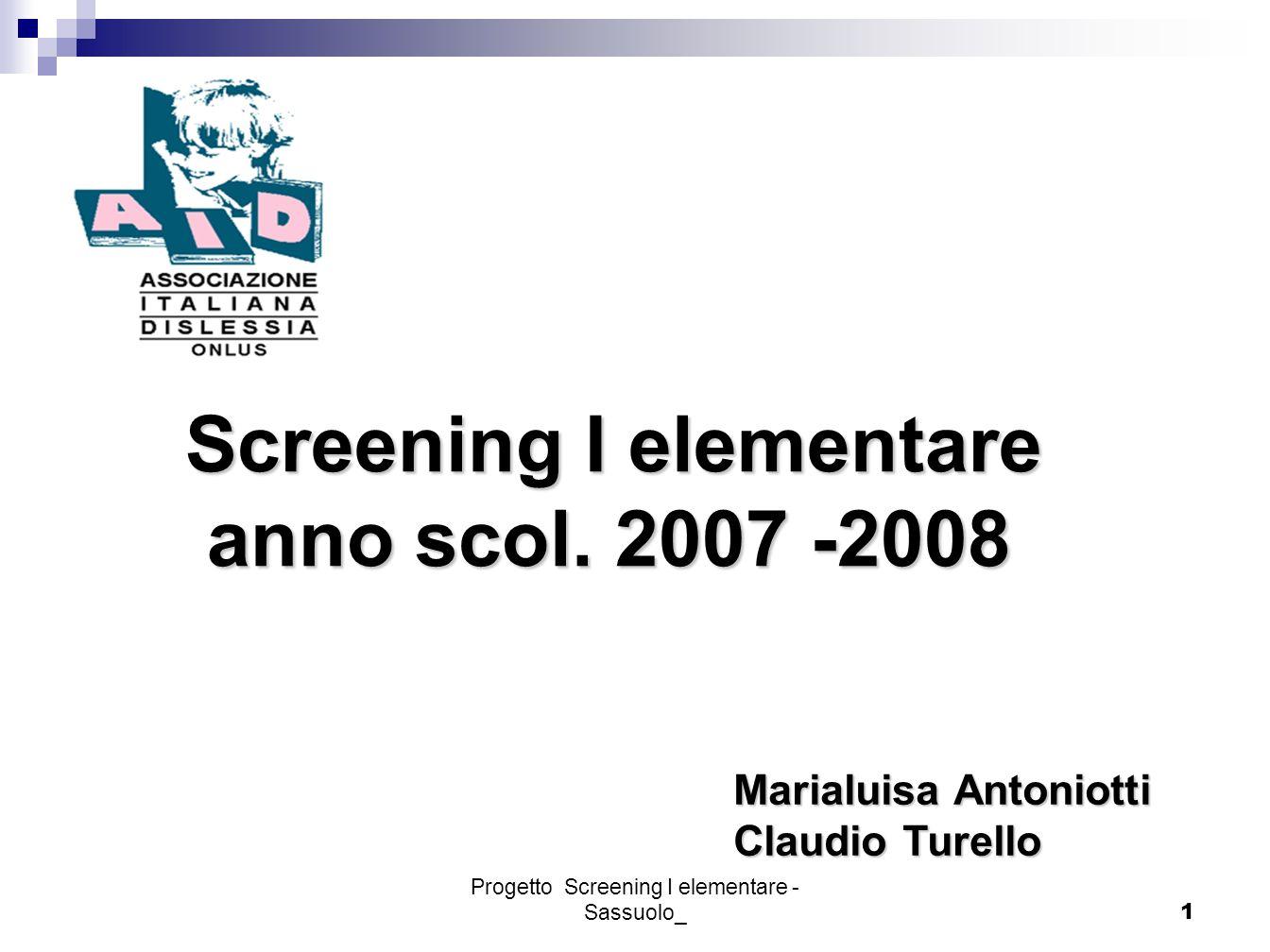 Progetto Screening I elementare - Sassuolo_1 Screening I elementare Screening I elementare anno scol. 2007 -2008 anno scol. 2007 -2008 Marialuisa Anto
