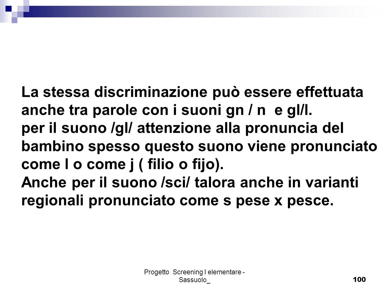 Progetto Screening I elementare - Sassuolo_100 La stessa discriminazione può essere effettuata anche tra parole con i suoni gn / n e gl/l. per il suon