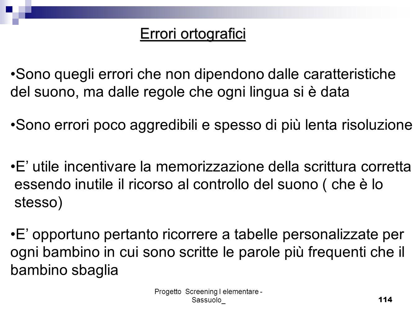 Progetto Screening I elementare - Sassuolo_114 Errori ortografici Sono quegli errori che non dipendono dalle caratteristiche del suono, ma dalle regol
