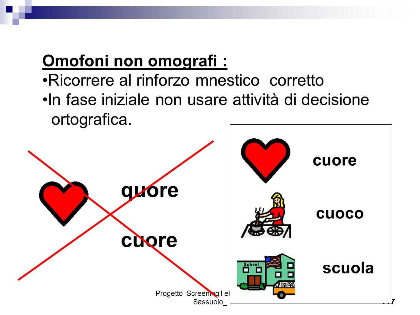 Progetto Screening I elementare - Sassuolo_117 Omofoni non omografi : Ricorrere al rinforzo mnestico corretto In fase iniziale non usare attività di d