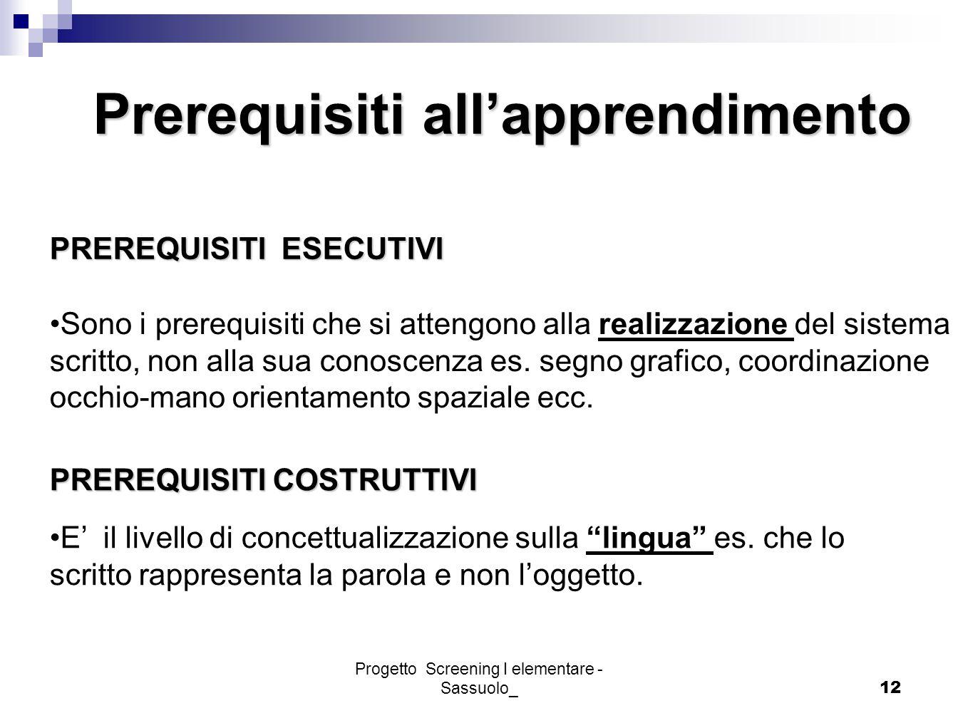 Progetto Screening I elementare - Sassuolo_12 PREREQUISITI ESECUTIVI Sono i prerequisiti che si attengono alla realizzazione del sistema scritto, non