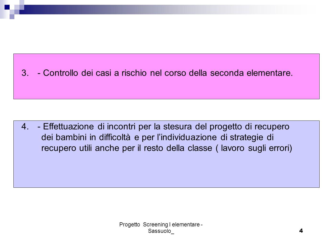 Progetto Screening I elementare - Sassuolo_4 3.- Controllo dei casi a rischio nel corso della seconda elementare. 4.- Effettuazione di incontri per la