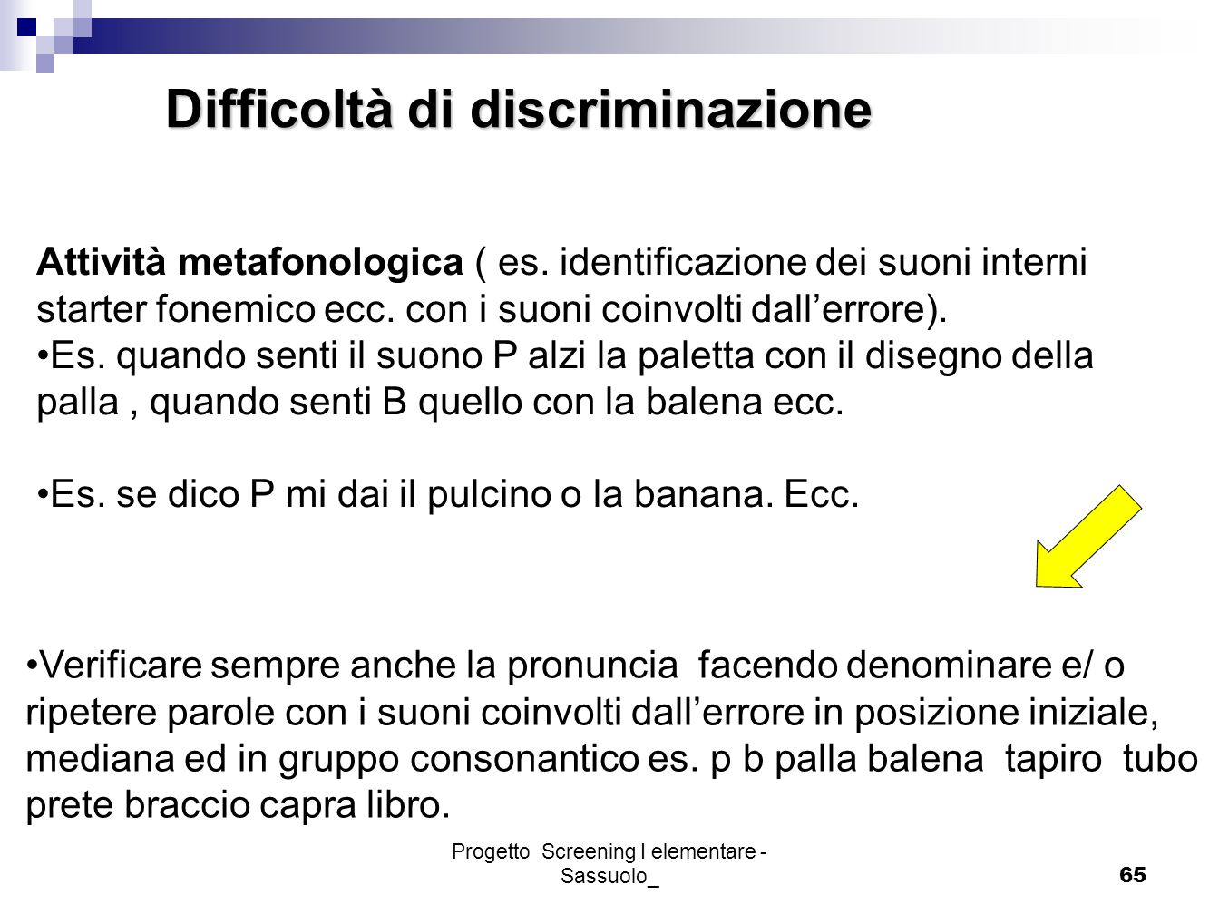 Progetto Screening I elementare - Sassuolo_65 Difficoltà di discriminazione Attività metafonologica ( es. identificazione dei suoni interni starter fo