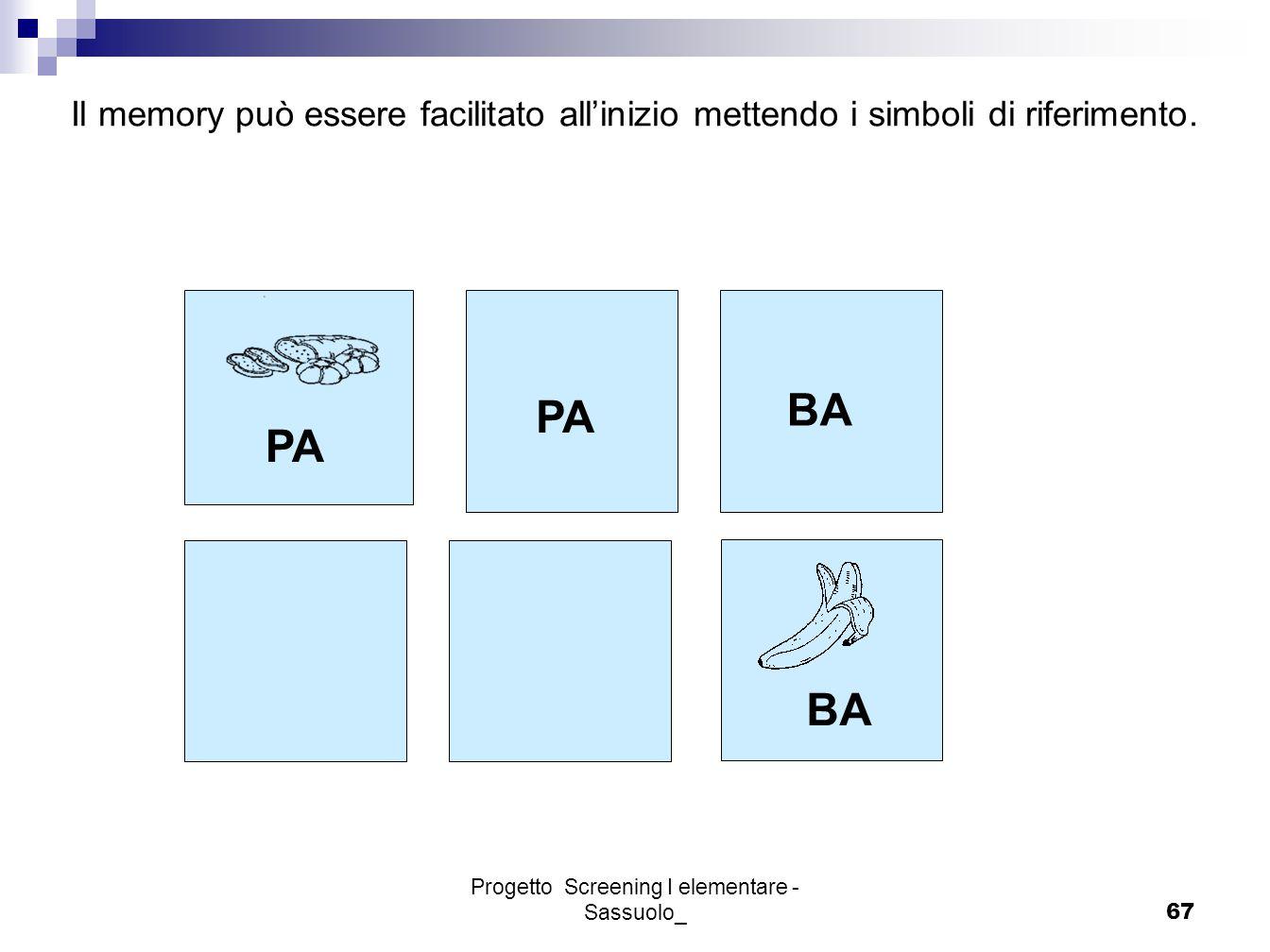 Progetto Screening I elementare - Sassuolo_67 PA BA Il memory può essere facilitato allinizio mettendo i simboli di riferimento.
