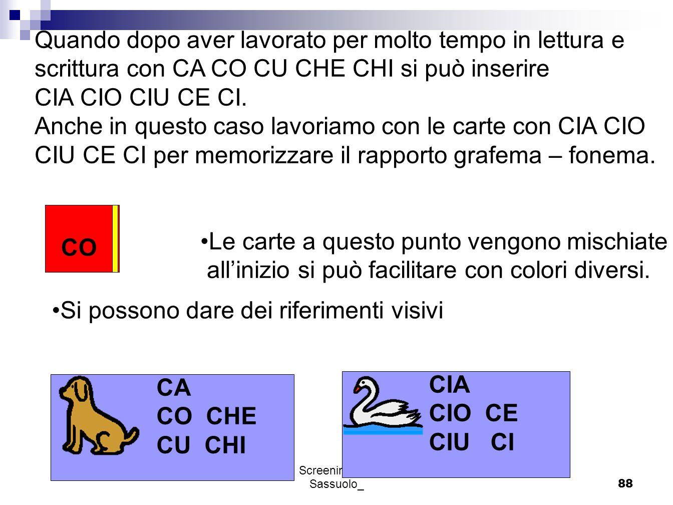 Progetto Screening I elementare - Sassuolo_88 Quando dopo aver lavorato per molto tempo in lettura e scrittura con CA CO CU CHE CHI si può inserire CI
