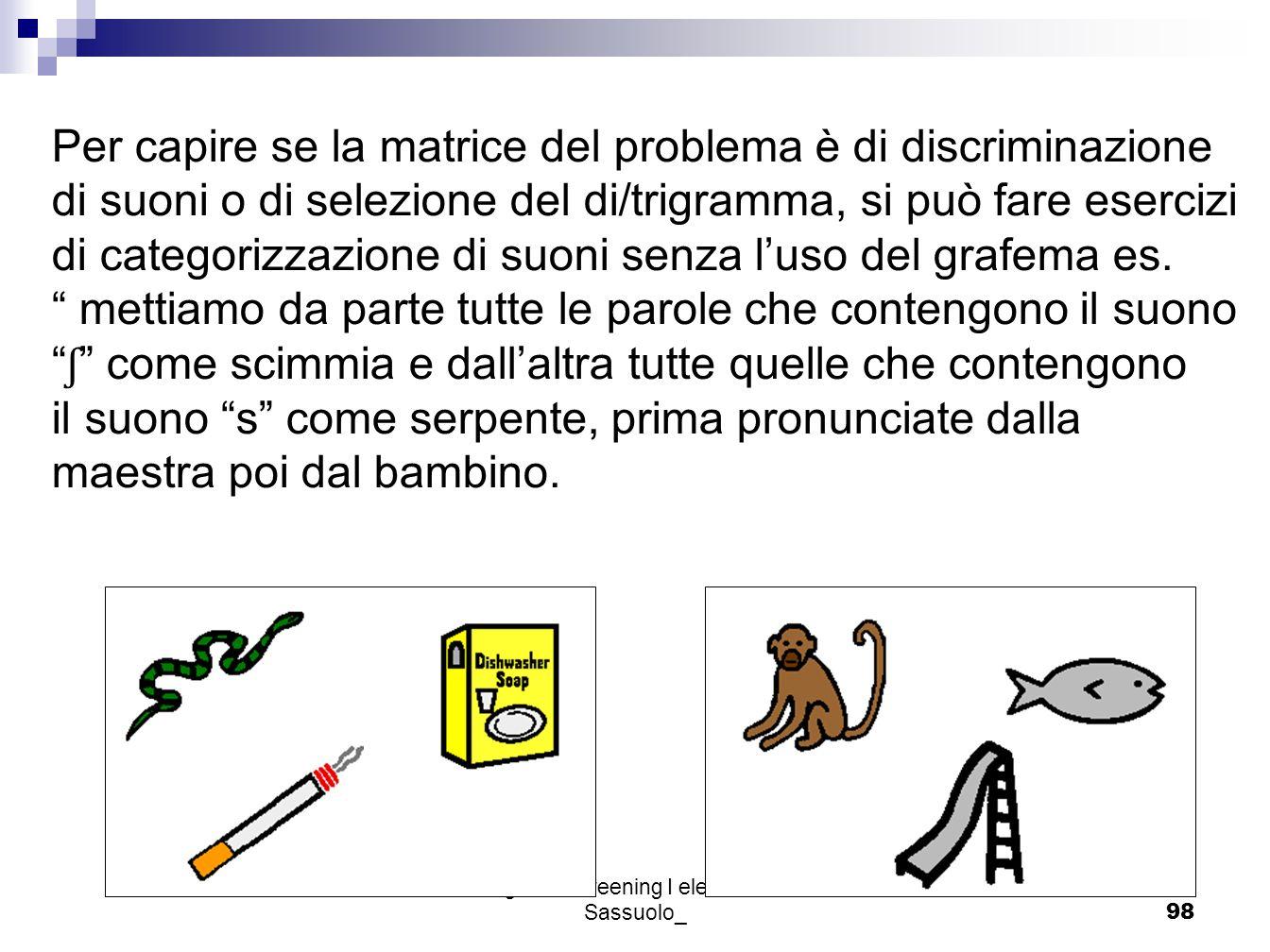 Progetto Screening I elementare - Sassuolo_98 Per capire se la matrice del problema è di discriminazione di suoni o di selezione del di/trigramma, si