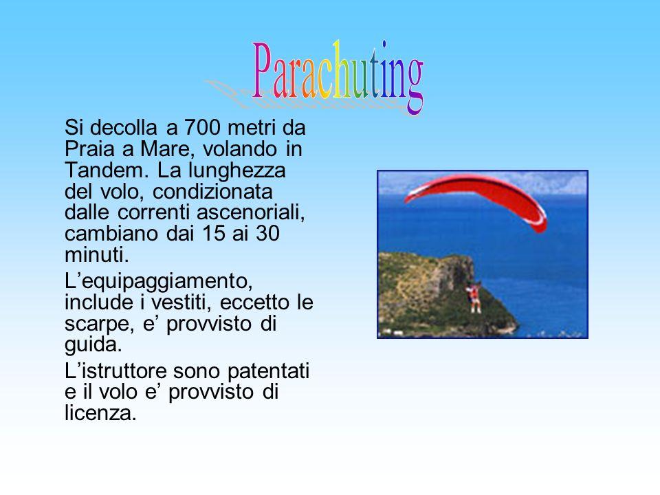 Si decolla a 700 metri da Praia a Mare, volando in Tandem. La lunghezza del volo, condizionata dalle correnti ascenoriali, cambiano dai 15 ai 30 minut