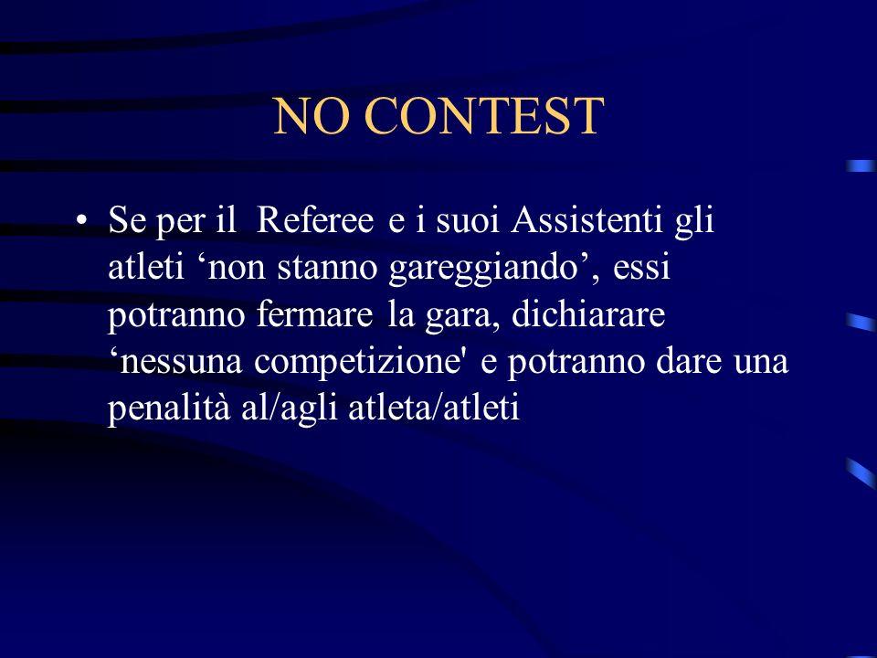 NO CONTEST Se per il Referee e i suoi Assistenti gli atleti non stanno gareggiando, essi potranno fermare la gara, dichiarare nessuna competizione e potranno dare una penalità al/agli atleta/atleti