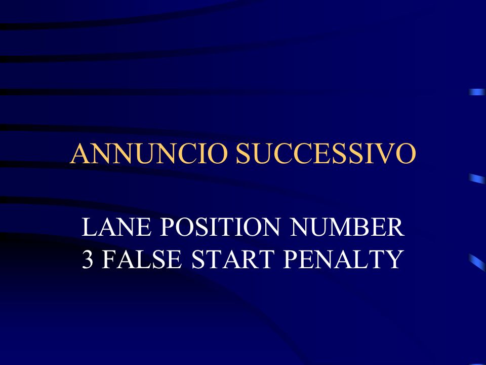ANNUNCIO SUCCESSIVO LANE POSITION NUMBER 3 FALSE START PENALTY