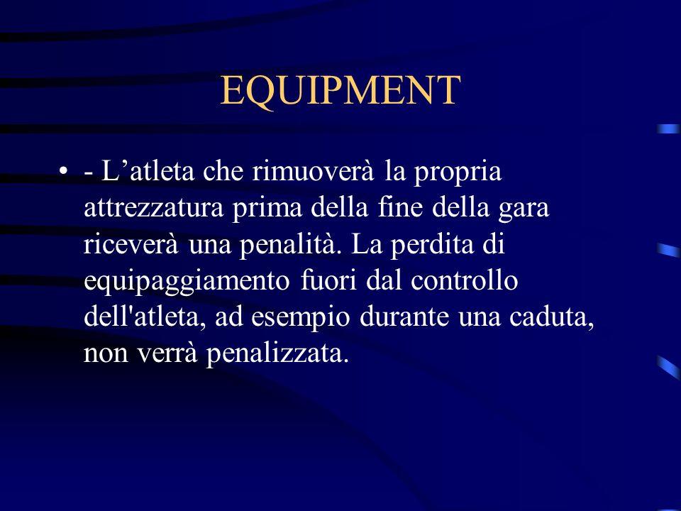 EQUIPMENT - Latleta che rimuoverà la propria attrezzatura prima della fine della gara riceverà una penalità. La perdita di equipaggiamento fuori dal c