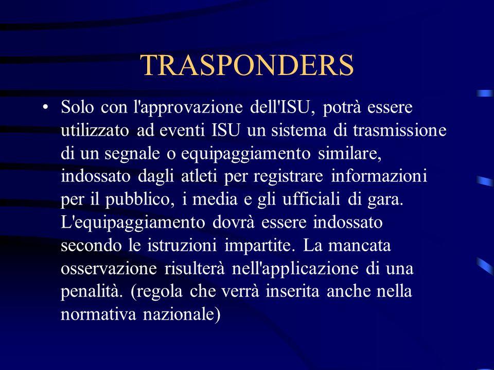 TRASPONDERS Solo con l approvazione dell ISU, potrà essere utilizzato ad eventi ISU un sistema di trasmissione di un segnale o equipaggiamento similare, indossato dagli atleti per registrare informazioni per il pubblico, i media e gli ufficiali di gara.