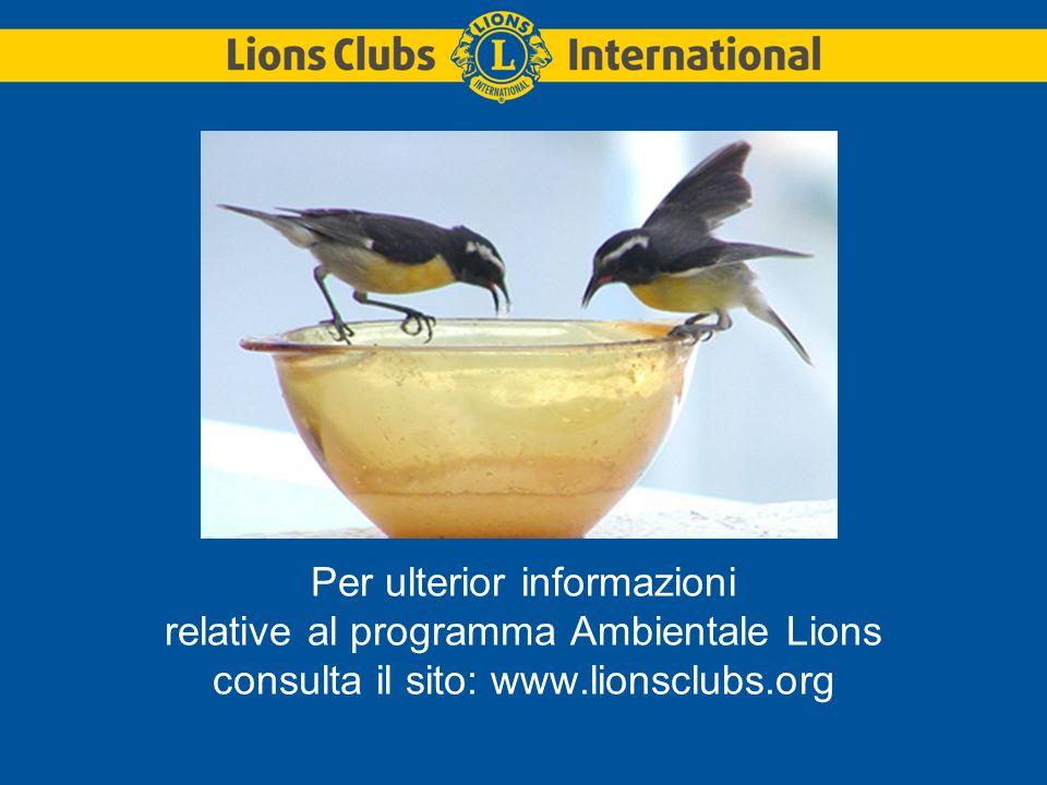 Per ulterior informazioni relative al programma Ambientale Lions consulta il sito: www.lionsclubs.org