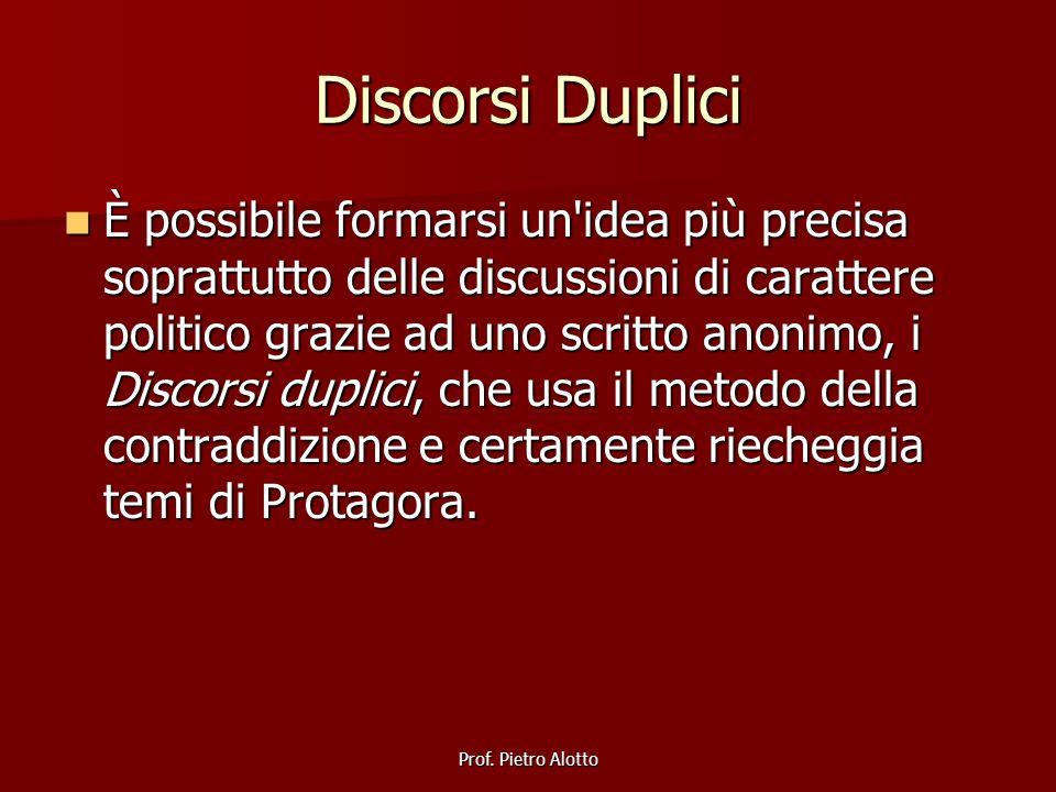 Prof. Pietro Alotto Discorsi Duplici È possibile formarsi un'idea più precisa soprattutto delle discussioni di carattere politico grazie ad uno scritt
