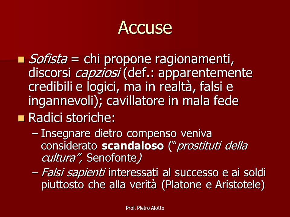 Prof. Pietro Alotto Accuse Sofista = chi propone ragionamenti, discorsi capziosi (def.: apparentemente credibili e logici, ma in realtà, falsi e ingan