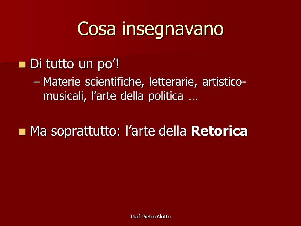 Prof. Pietro Alotto Cosa insegnavano Di tutto un po! Di tutto un po! –Materie scientifiche, letterarie, artistico- musicali, larte della politica … Ma
