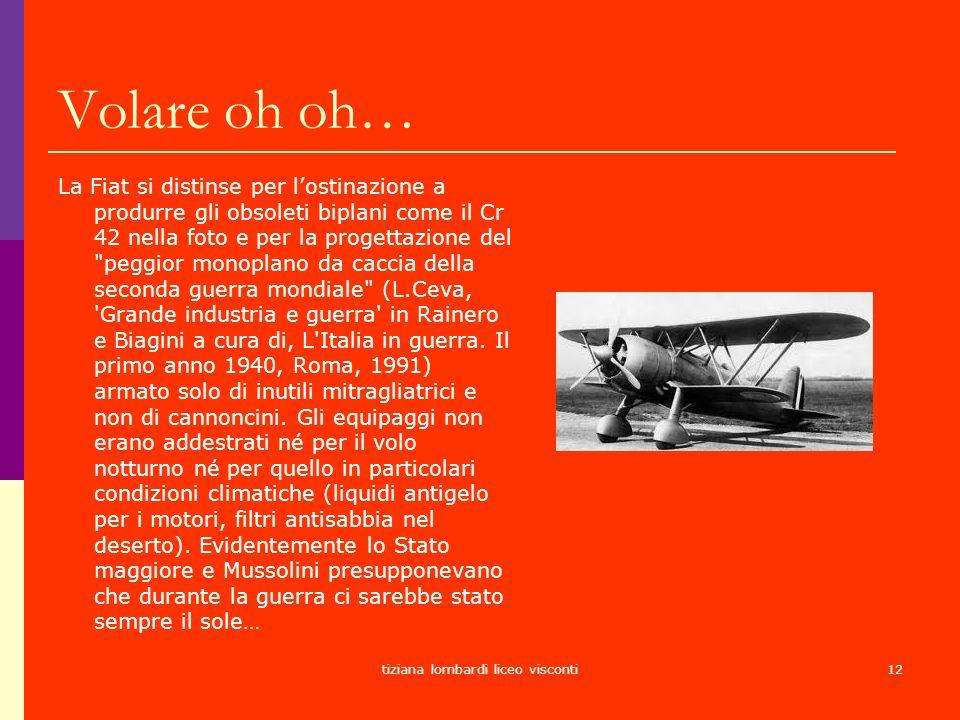 tiziana lombardi liceo visconti12 Volare oh oh… La Fiat si distinse per lostinazione a produrre gli obsoleti biplani come il Cr 42 nella foto e per la