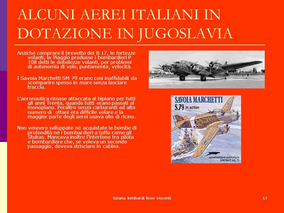 tiziana lombardi liceo visconti13 ALCUNI AEREI ITALIANI IN DOTAZIONE IN JUGOSLAVIA Anziché comprare il brevetto dei B 17, le fortezze volanti, la Piag