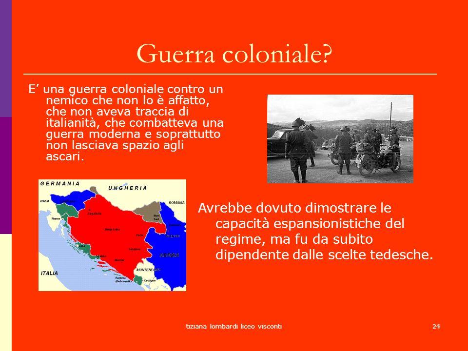 tiziana lombardi liceo visconti24 Guerra coloniale? E una guerra coloniale contro un nemico che non lo è affatto, che non aveva traccia di italianità,