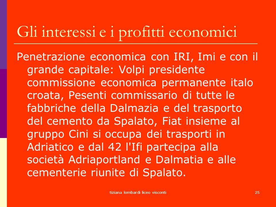 tiziana lombardi liceo visconti25 Gli interessi e i profitti economici Penetrazione economica con IRI, Imi e con il grande capitale: Volpi presidente