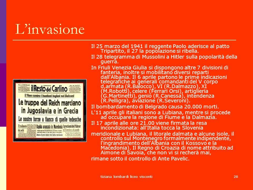 tiziana lombardi liceo visconti28 Linvasione Il 25 marzo del 1941 il reggente Paolo aderisce al patto Tripartito, il 27 la popolazione si ribella. Il