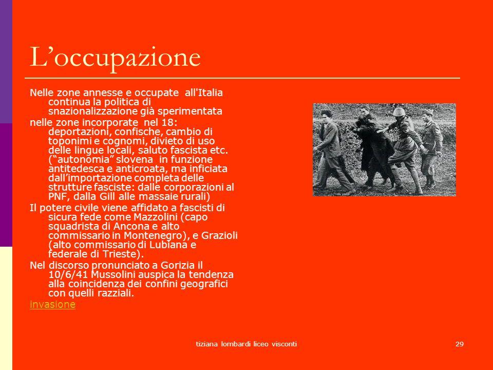 tiziana lombardi liceo visconti29 Loccupazione Nelle zone annesse e occupate all'Italia continua la politica di snazionalizzazione già sperimentata ne