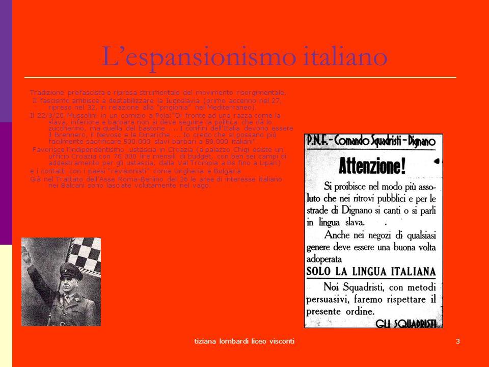 tiziana lombardi liceo visconti3 Lespansionismo italiano Tradizione prefascista e ripresa strumentale del movimento risorgimentale. Il fascismo ambisc
