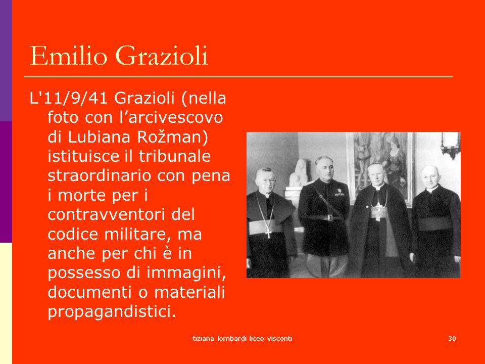 tiziana lombardi liceo visconti30 Emilio Grazioli L'11/9/41 Grazioli (nella foto con larcivescovo di Lubiana Rožman) istituisce il tribunale straordin