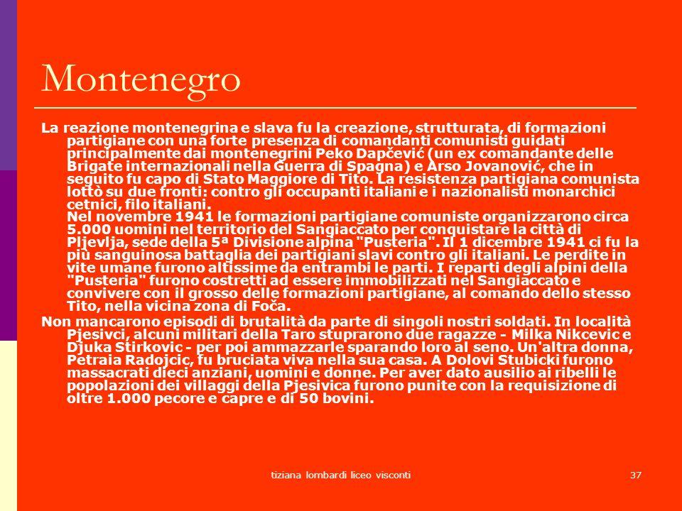 tiziana lombardi liceo visconti37 Montenegro La reazione montenegrina e slava fu la creazione, strutturata, di formazioni partigiane con una forte pre