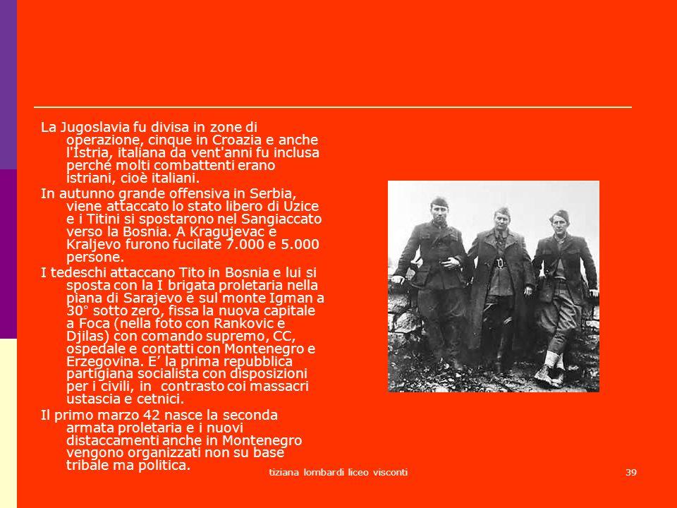 tiziana lombardi liceo visconti39 La Jugoslavia fu divisa in zone di operazione, cinque in Croazia e anche l'Istria, italiana da vent'anni fu inclusa