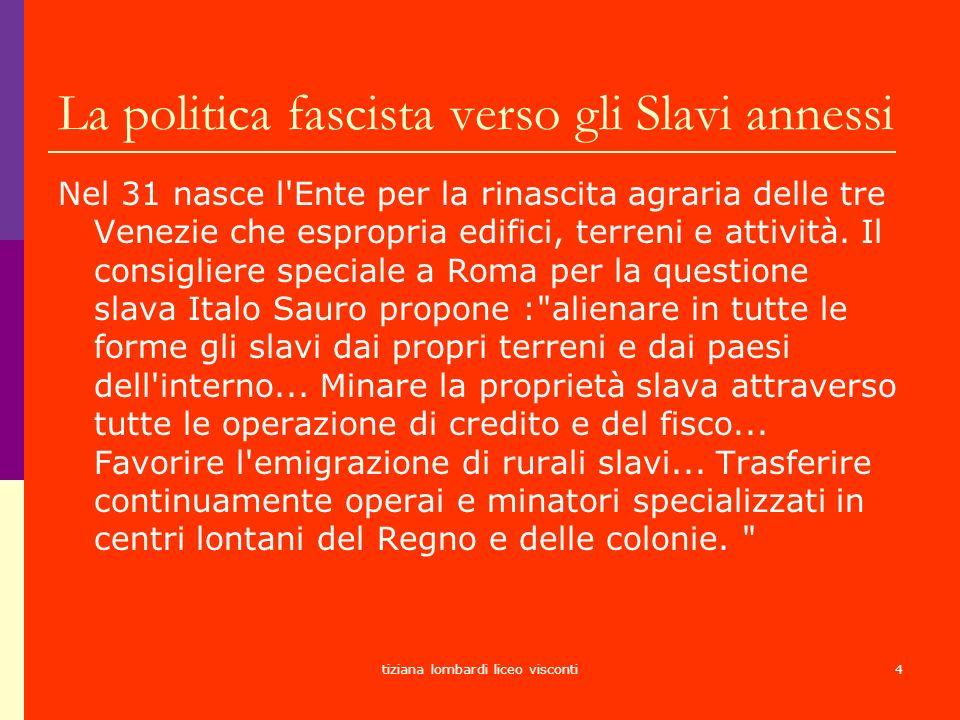 tiziana lombardi liceo visconti4 La politica fascista verso gli Slavi annessi Nel 31 nasce l'Ente per la rinascita agraria delle tre Venezie che espro