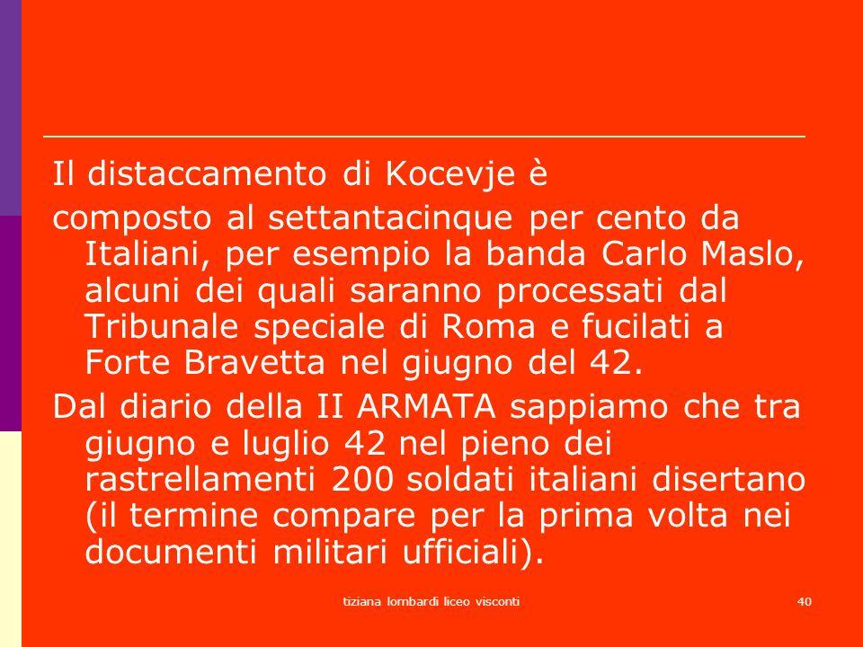 tiziana lombardi liceo visconti40 Il distaccamento di Kocevje è composto al settantacinque per cento da Italiani, per esempio la banda Carlo Maslo, al
