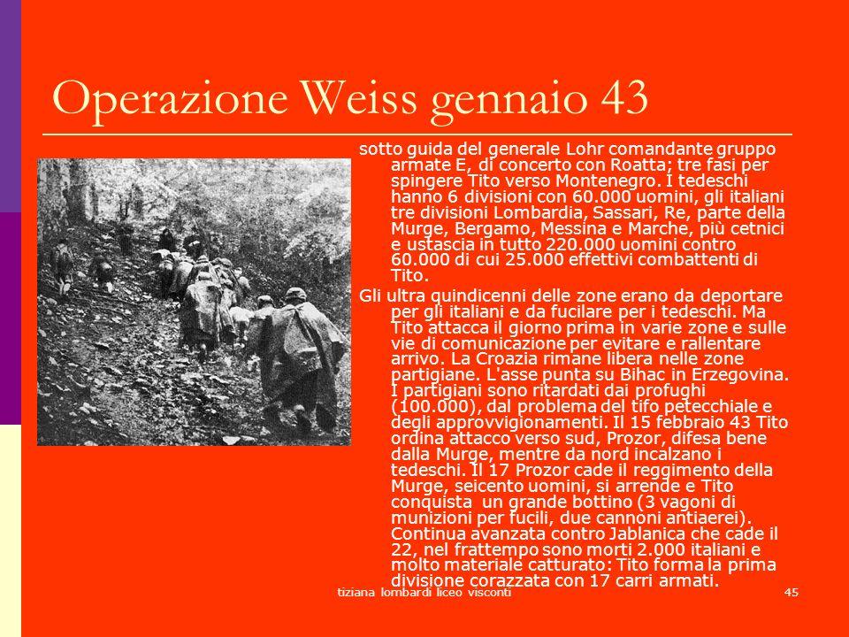 tiziana lombardi liceo visconti45 Operazione Weiss gennaio 43 sotto guida del generale Lohr comandante gruppo armate E, di concerto con Roatta; tre fa