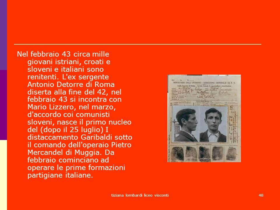 tiziana lombardi liceo visconti48 Nel febbraio 43 circa mille giovani istriani, croati e sloveni e italiani sono renitenti. L'ex sergente Antonio Deto