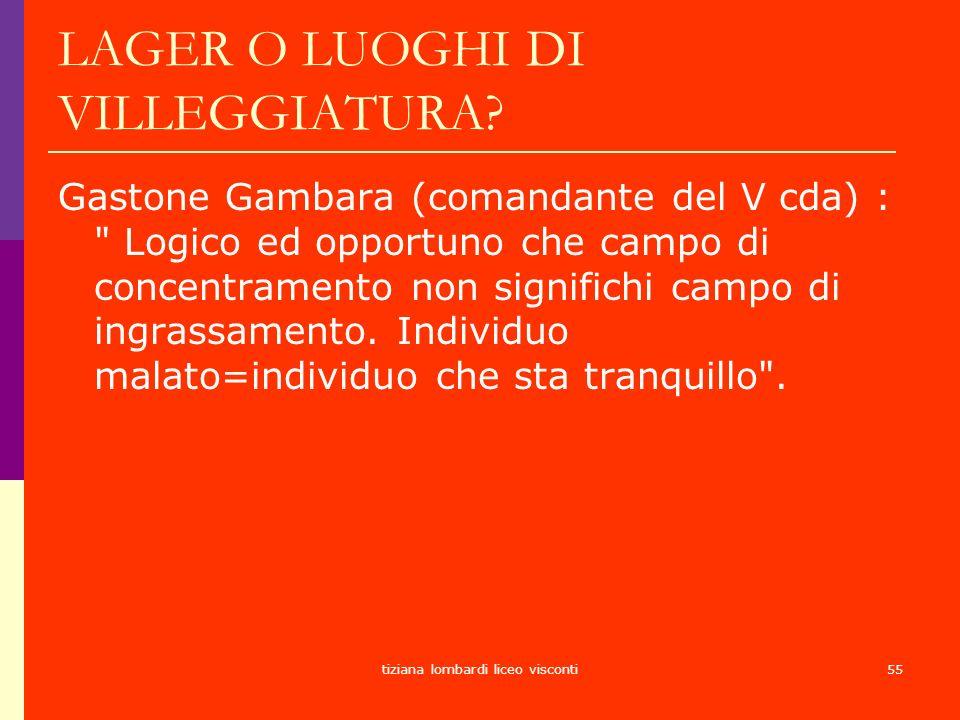 tiziana lombardi liceo visconti55 LAGER O LUOGHI DI VILLEGGIATURA? Gastone Gambara (comandante del V cda) :