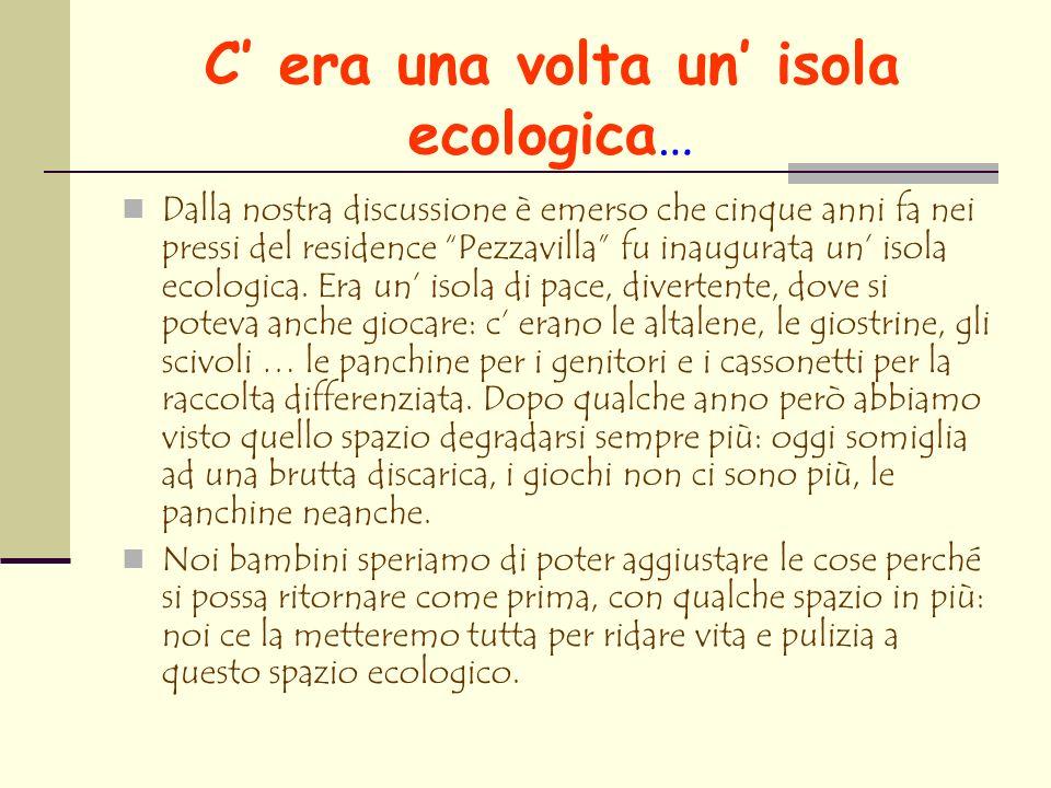 C era una volta un isola ecologica … Dalla nostra discussione è emerso che cinque anni fa nei pressi del residence Pezzavilla fu inaugurata un isola ecologica.