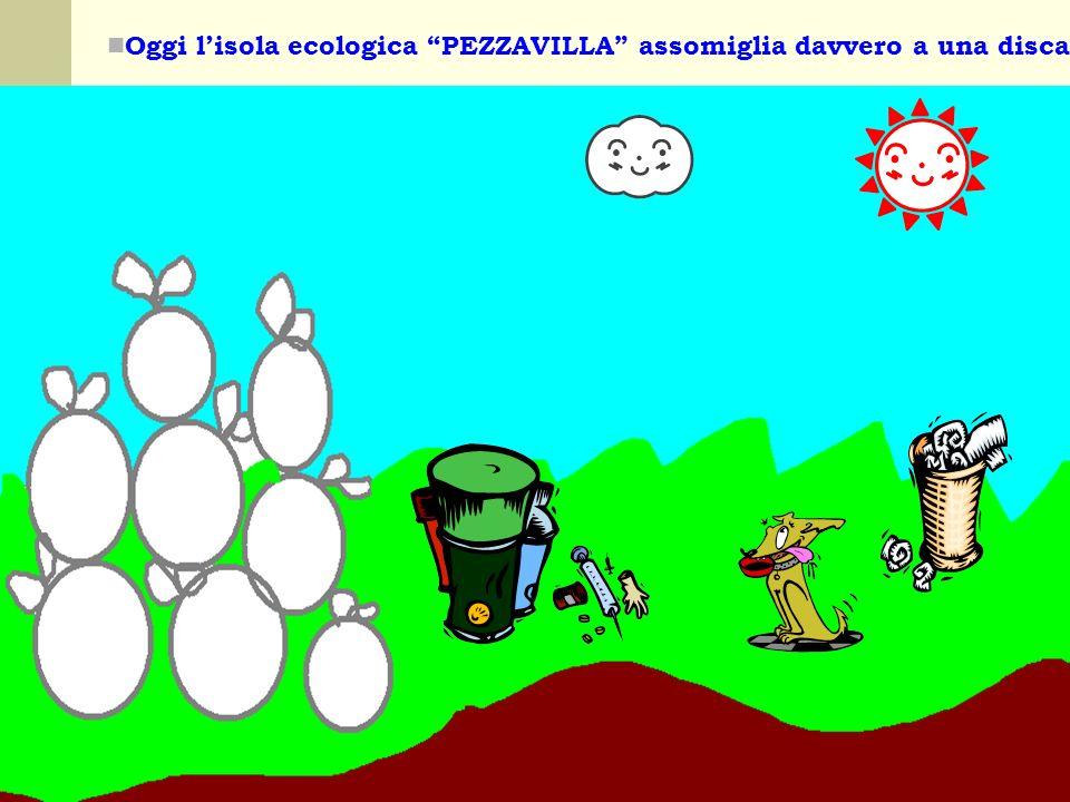 Oggi lisola ecologica PEZZAVILLA assomiglia davvero a una discarica!