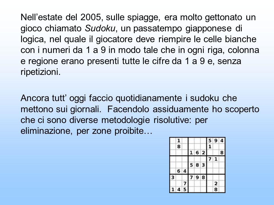 Nellestate del 2005, sulle spiagge, era molto gettonato un gioco chiamato Sudoku, un passatempo giapponese di logica, nel quale il giocatore deve riempire le celle bianche con i numeri da 1 a 9 in modo tale che in ogni riga, colonna e regione erano presenti tutte le cifre da 1 a 9 e, senza ripetizioni.
