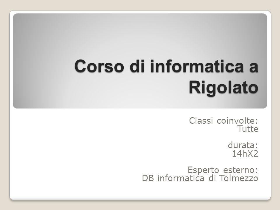 Corso di informatica a Rigolato Classi coinvolte: Tutte durata: 14hX2 Esperto esterno: DB informatica di Tolmezzo