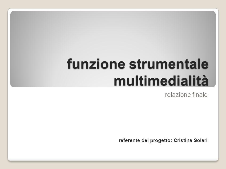 funzione strumentale multimedialità relazione finale referente del progetto: Cristina Solari