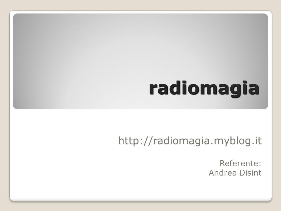 radiomagia http://radiomagia.myblog.it Referente: Andrea Disint