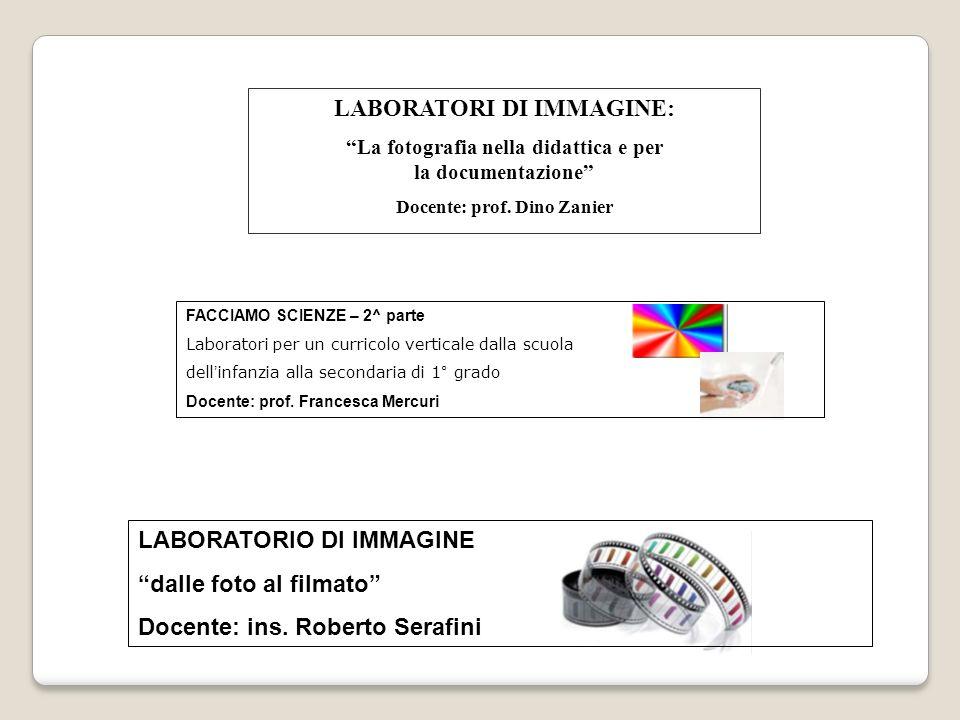 LABORATORI DI IMMAGINE: La fotografia nella didattica e per la documentazione Docente: prof. Dino Zanier LABORATORIO DI IMMAGINE dalle foto al filmato