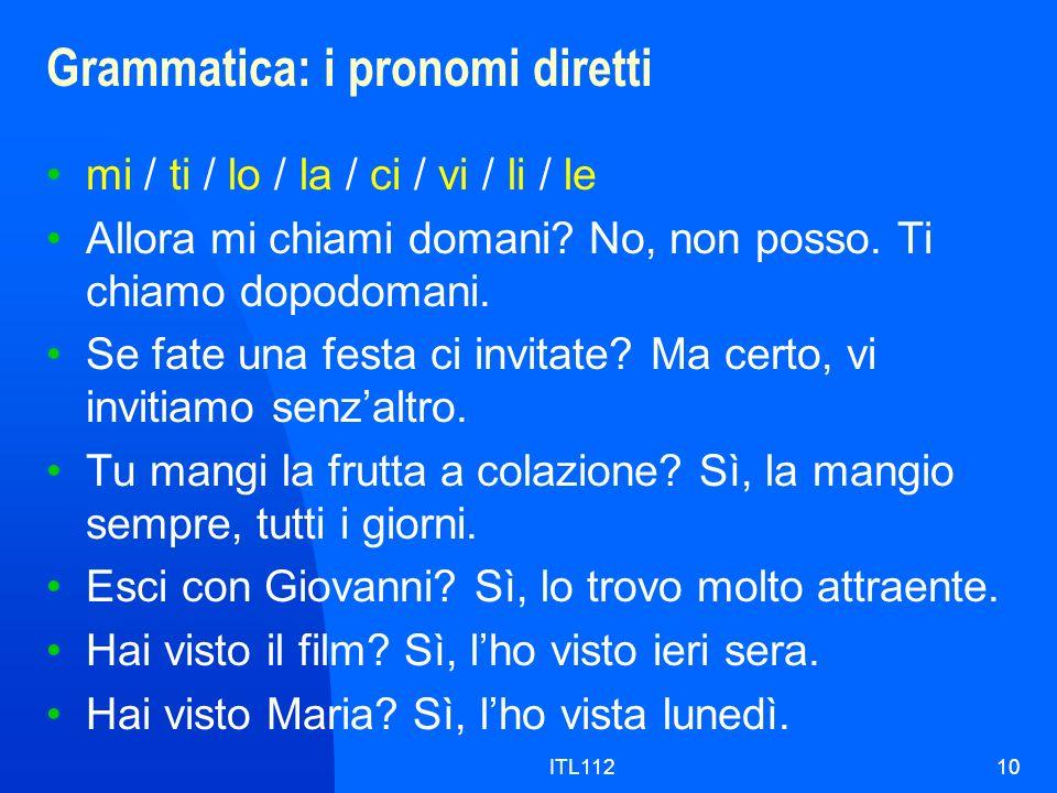 ITL11210 Grammatica: i pronomi diretti mi / ti / lo / la / ci / vi / li / le Allora mi chiami domani.