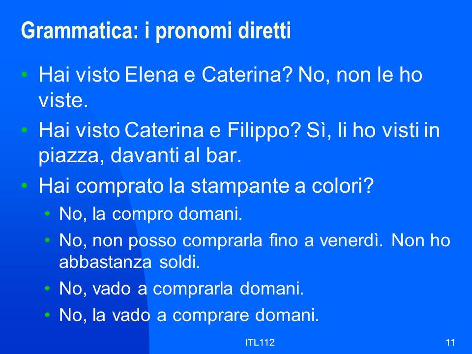 ITL11211 Grammatica: i pronomi diretti Hai visto Elena e Caterina.