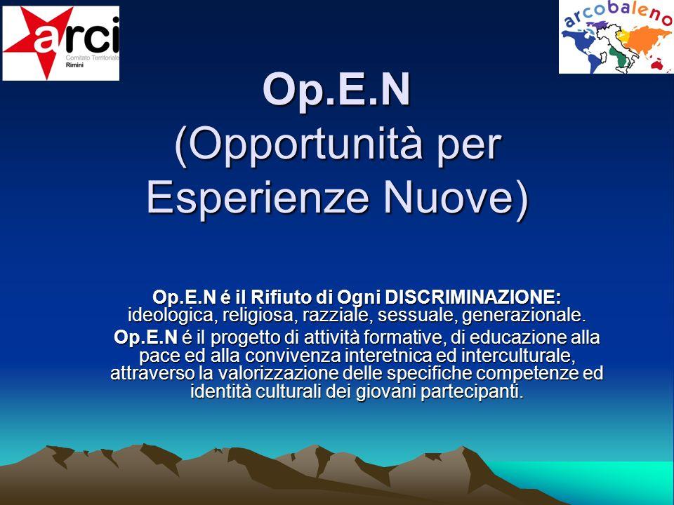 Op.E.N (Opportunità per Esperienze Nuove) Op.E.N é il Rifiuto di Ogni DISCRIMINAZIONE: ideologica, religiosa, razziale, sessuale, generazionale. Op.E.
